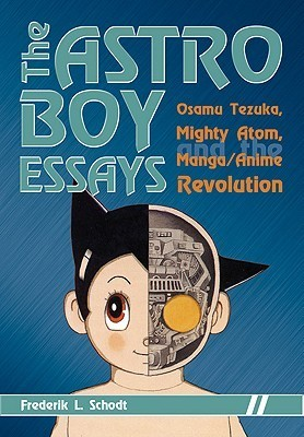 The Astro Boy Essays: Osamu Tezuka, Mighty Atom, and the Manga/Anime Revolution