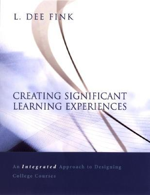 Creating Significant Learning Experiences by L. Dee Fink