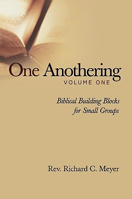 One Anothering, Vol. 1: Biblical Building Blocks for Small Groups