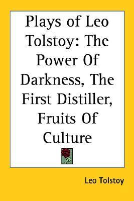 Plays of Leo Tolstoy: The Power of Darkness, the First Distiller, Fruits of Culture