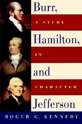 Burr, Hamilton, and Jefferson by Roger G. Kennedy
