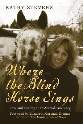 Where the Blind Horse Sings by Kathy Stevens