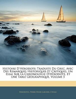 Histoire d'hérodote: Traduite du grec avec des remarques historiques et critiques un essai sur la chronologie d'hérodote et une table géographique