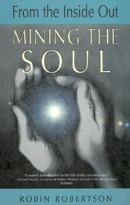 Mining the Soul: From the Inside Out (Jung on the Hudson Book)