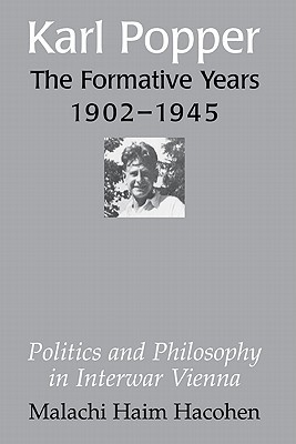 Karl Popper: The Formative Years, 1902-1945: Politics and Philosophy in Interwar Vienna