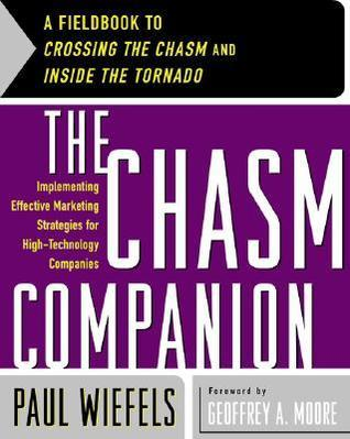 The Chasm Companion: A Fieldbook to Crossing the Chasm and Inside the Tornado