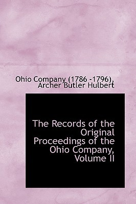 The Records of the Original Proceedings of the Ohio Company, Volume II