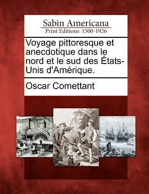 Voyage Pittoresque Et Anecdotique Dans Le Nord Et Le Sud Des Tats-Unis D'Am Rique.