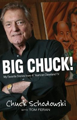 Big Chuck!: My Favorite Stories from 47 Years on Cleveland TV