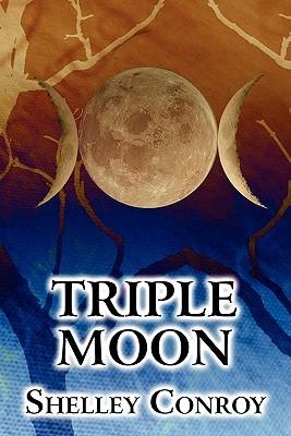 Triple Moon by Shelley Conroy