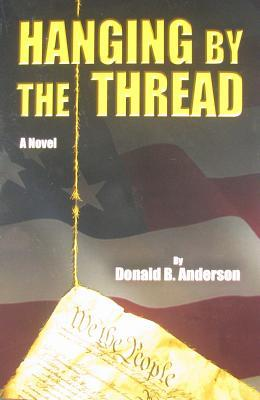 Hanging by the Thread by Donald B. Anderson