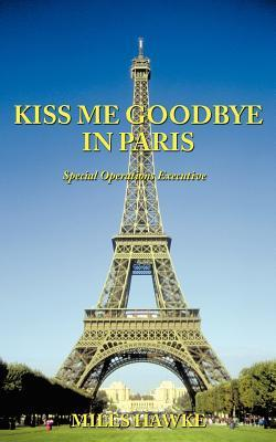 Kiss Me Goodbye in Paris: Special Operations Executive