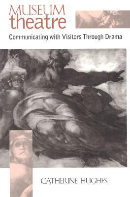 Museum Theatre: Communicating with Visitors Through Drama