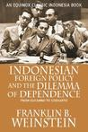 Indonesian Foreign Policy and the Dilemma of Dependence: From Sukarno to Soeharto