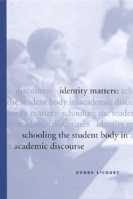Identity Matters: Schooling the Student Body in Academic Discourse