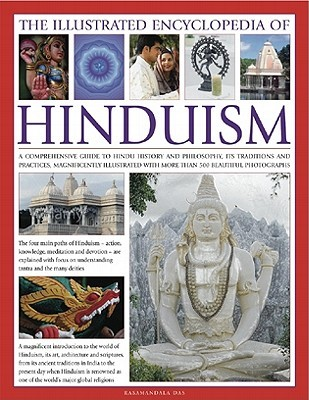 The Illustrated Encyclopedia of Hinduism: A Comprehensive Guide to Hindu History and Philosophy, Its Traditions and Practices, Rituals and Beliefs, with More Than 470 Magnificent Photographs