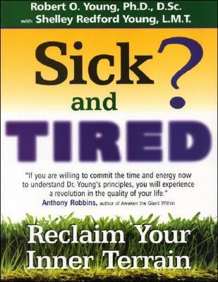 Sick and Tired? by Robert O. Young