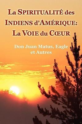 La Spiritualite Des Indiens D'Amerique: La Voie Du Coeur