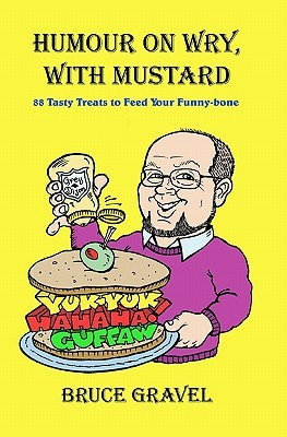 Humour on Wry, with Mustard: 88 Tasty Treats to Feed Your Funny-Bone