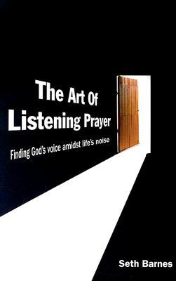 The Art of Listening Prayer: Finding God's Voice A...
