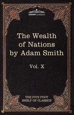 An Inquiry into the Nature & Causes of the Wealth of Nations (Five Foot Shelf of Classics, Vol X of 51)