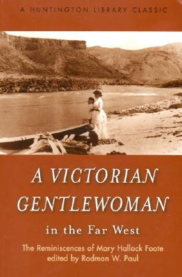 A Victorian Gentlewoman in the Far West: The Reminiscences of Mary Hallock Foote