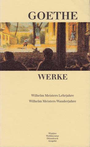 Wilhelm Meisters Lehrjahre, Wilhelm Meisters Wanderjahre (Werke Band 4)