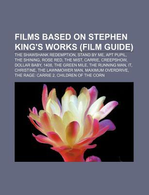 Films Based on Stephen King's Works (Film Guide): The Shawshank Redemption, Stand by Me, Apt Pupil, the Shining, Rose Red, the Mist, Carrie