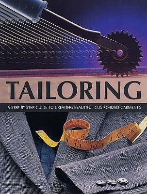 Tailoring: A Step By Step Guide To Creating Beautiful Customised Garments