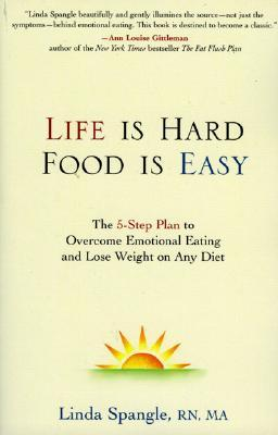 Life is Hard, Food is Easy by Linda Spangle