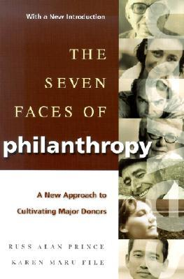 The Seven Faces of Philanthropy: A New Approach to Cultivating Major Donors