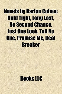 Novels by Harlan Coben: Hold Tight, Long Lost, No Second Chance, Just One Look, Tell No One, Promise Me, Deal Breaker