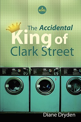 The Accidental King of Clark Street by Diane Dryden