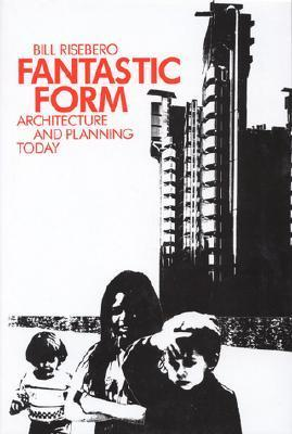 Fantastic Form: Architecture and Planning Today