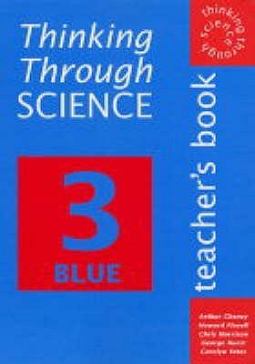 Thinking Through Science: Teacher's Resource Book Bk. 3 Blue