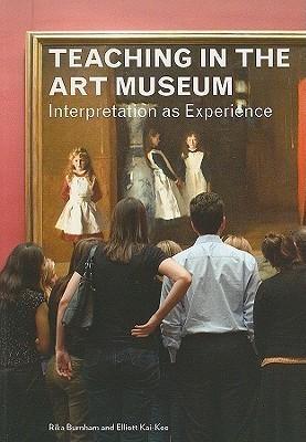 Teaching in the Art Museum: Interpretation as Experience