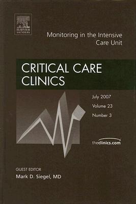 Monitoring In The Intensive Care Unit, An Issue Of Critical Care Clinics (The Clinics: Surgery)