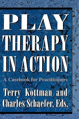 Play Therapy in Action: A Casebook for Practitione...