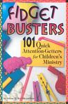 Fidget Busters: 101 Quick Attention-Getters for Children's Ministry
