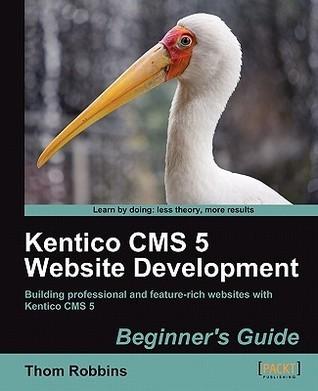 Kentico CMS 5 Website Development: Beginner's Guide