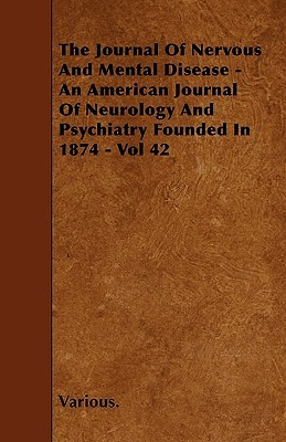 The Journal of Nervous and Mental Disease - An American Journal of Neurology and Psychiatry Founded in 1874 - Vol 42