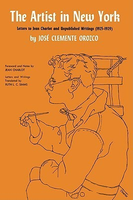 The Artist in New York: Letters to Jean Charlot and Unpublished Writings, 1925-1929.