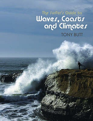 The Surfer's Guide To Waves, Coasts And Climates