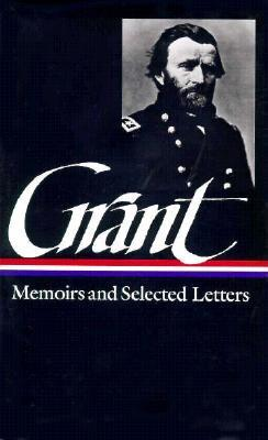 Memoirs and Selected Letters by Ulysses S. Grant