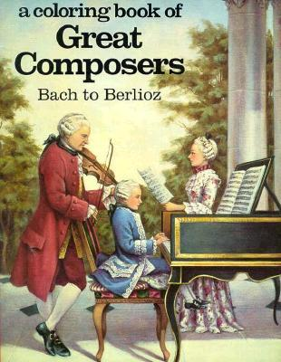 Great Composers: Bach to Berlioz (Coloring Book)