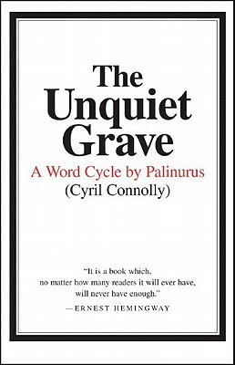 Ebook The Unquiet Grave: A Word Cycle by Palinurus by Cyril Connolly DOC!