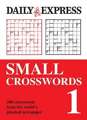 Small Crosswords: V. 1: 200 Mini Mind Benders From One Of The Nation's Favourite Papers