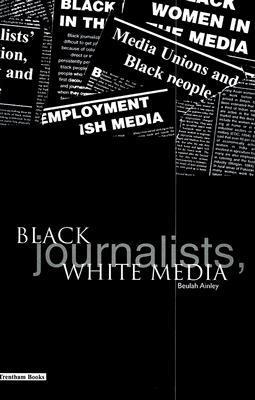 Black Journalists, White Media