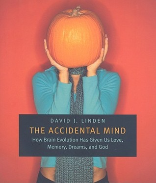The Accidental Mind by David J. Linden