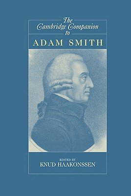 The Cambridge Companion to Adam Smith by Knud Haakonssen